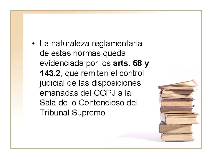 • La naturaleza reglamentaria de estas normas queda evidenciada por los arts. 58