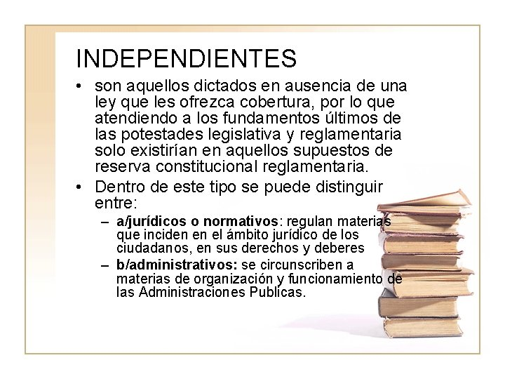 INDEPENDIENTES • son aquellos dictados en ausencia de una ley que les ofrezca cobertura,