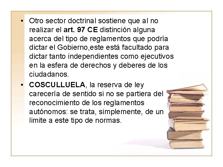 • Otro sector doctrinal sostiene que al no realizar el art. 97 CE