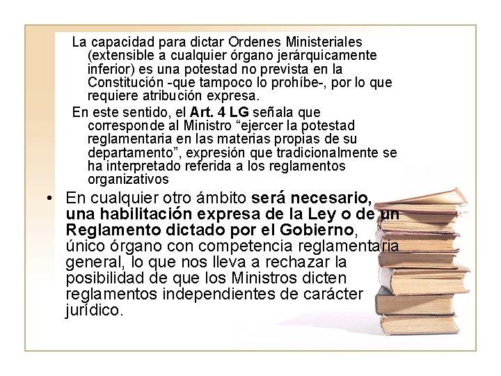 La capacidad para dictar Ordenes Ministeriales (extensible a cualquier órgano jerárquicamente inferior) es una