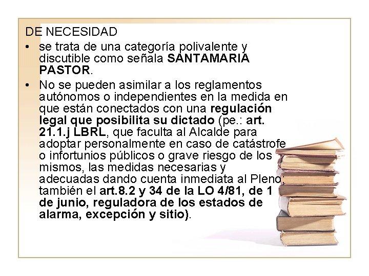 DE NECESIDAD • se trata de una categoría polivalente y discutible como señala SANTAMARIA