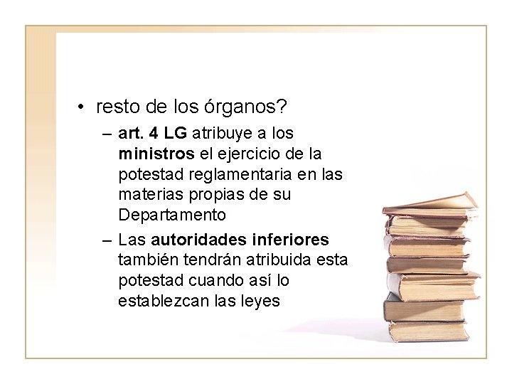 • resto de los órganos? – art. 4 LG atribuye a los ministros