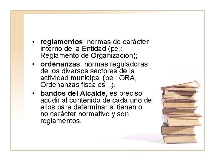 • reglamentos: normas de carácter interno de la Entidad (pe. : Reglamento de