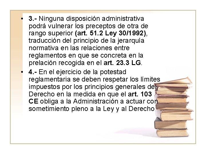 • 3. - Ninguna disposición administrativa podrá vulnerar los preceptos de otra de