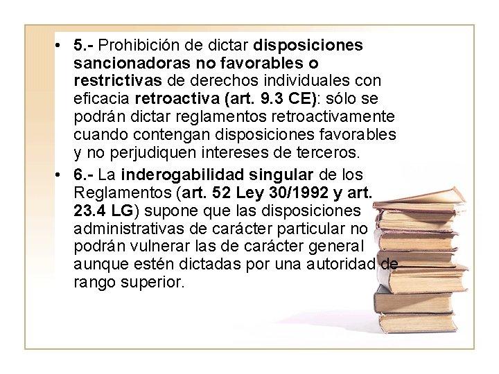 • 5. - Prohibición de dictar disposiciones sancionadoras no favorables o restrictivas de