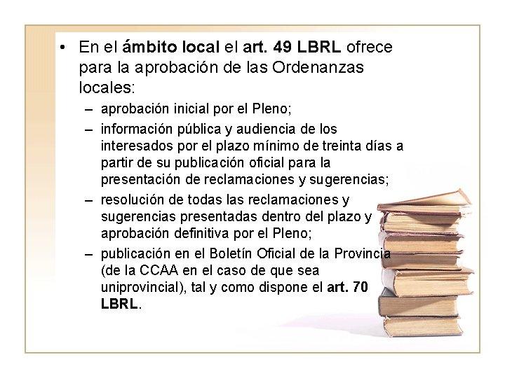 • En el ámbito local el art. 49 LBRL ofrece para la aprobación