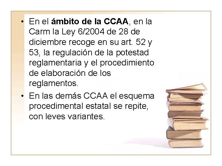 • En el ámbito de la CCAA, en la Carm la Ley 6/2004