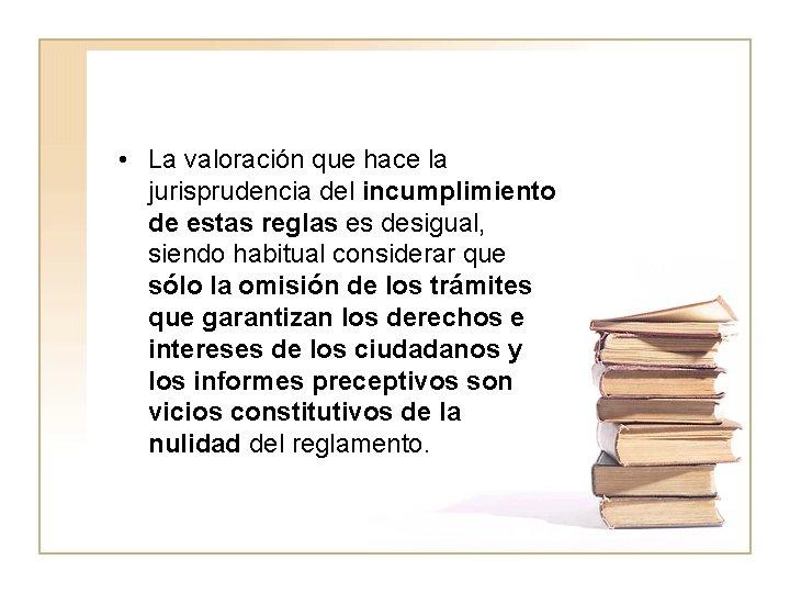 • La valoración que hace la jurisprudencia del incumplimiento de estas reglas es