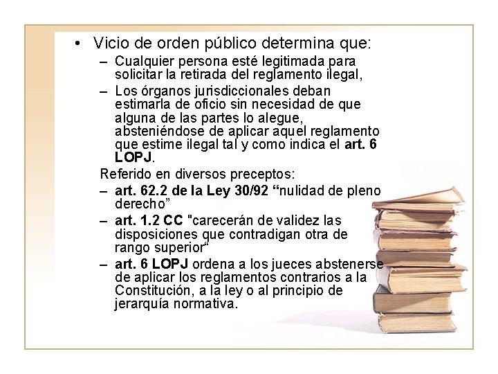 • Vicio de orden público determina que: – Cualquier persona esté legitimada para