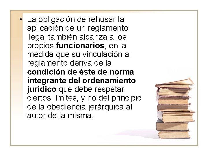 • La obligación de rehusar la aplicación de un reglamento ilegal también alcanza