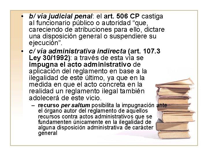 • b/ vía judicial penal: el art. 506 CP castiga al funcionario público
