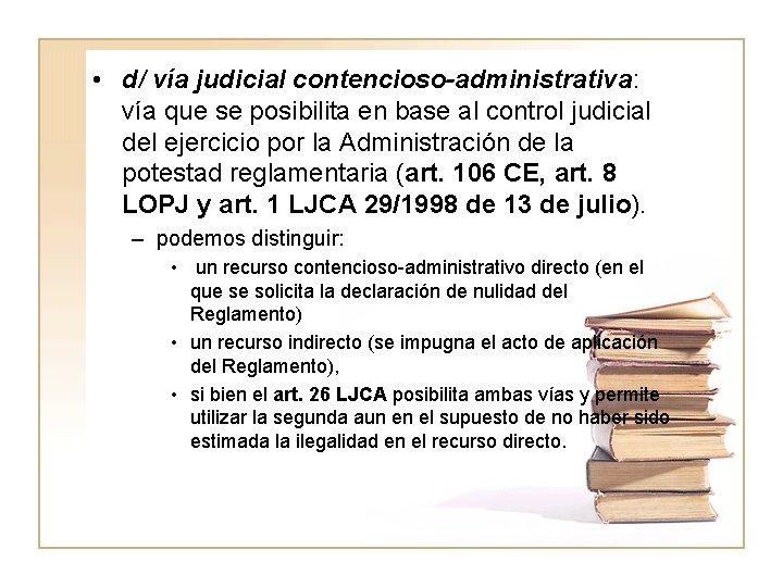 • d/ vía judicial contencioso-administrativa: vía que se posibilita en base al control