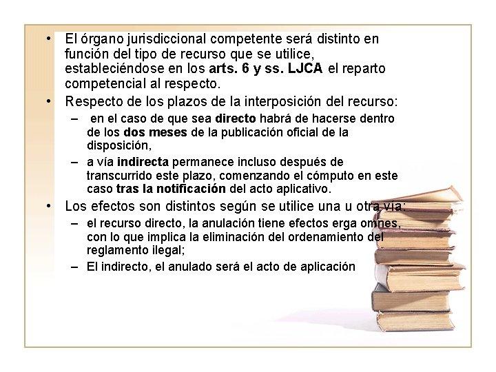 • El órgano jurisdiccional competente será distinto en función del tipo de recurso