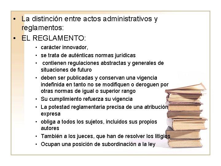 • La distinción entre actos administrativos y reglamentos: • EL REGLAMENTO: • carácter