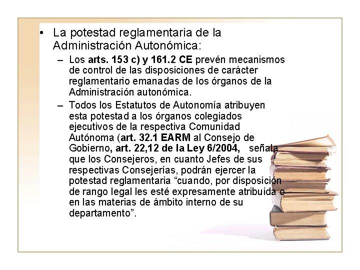 • La potestad reglamentaria de la Administración Autonómica: – Los arts. 153 c)