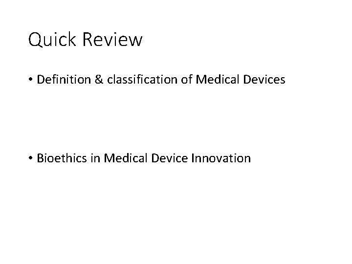 Quick Review • Definition & classification of Medical Devices • Bioethics in Medical Device