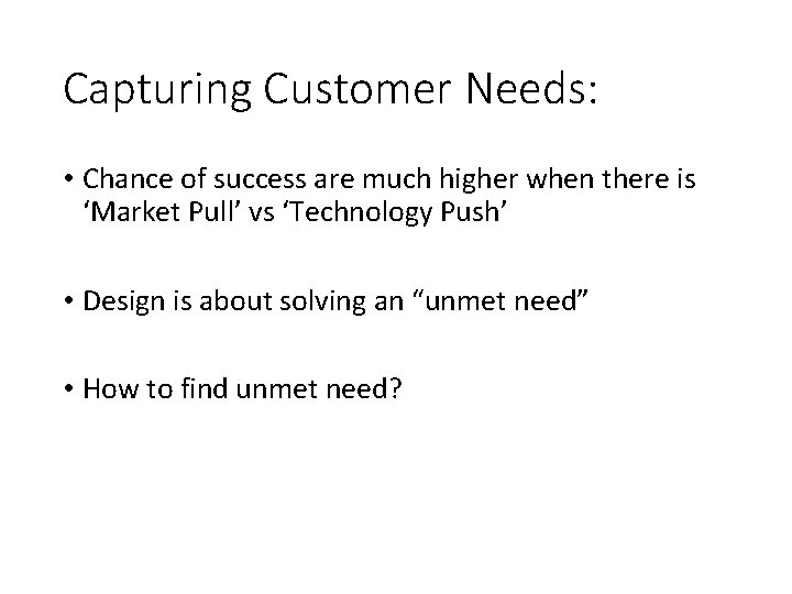 Capturing Customer Needs: • Chance of success are much higher when there is 'Market