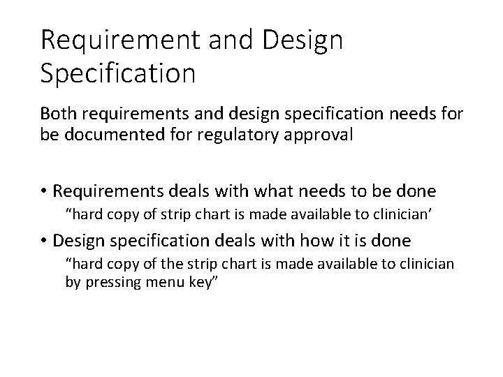 Requirement and Design Specification Both requirements and design specification needs for be documented for
