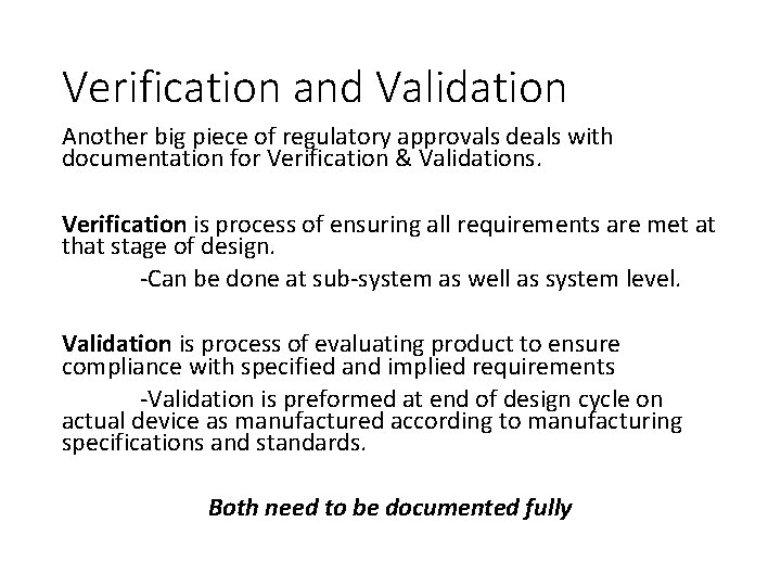 Verification and Validation Another big piece of regulatory approvals deals with documentation for Verification
