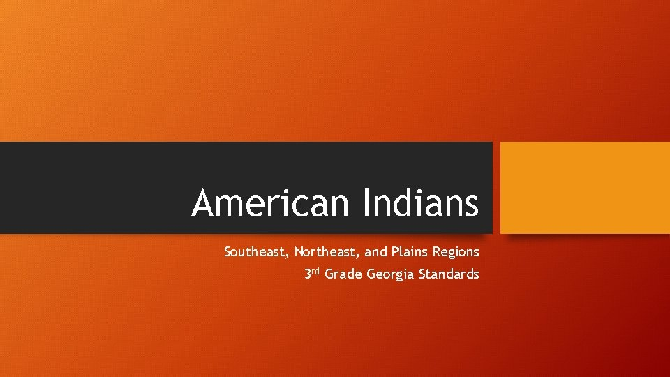 American Indians Southeast, Northeast, and Plains Regions 3 rd Grade Georgia Standards