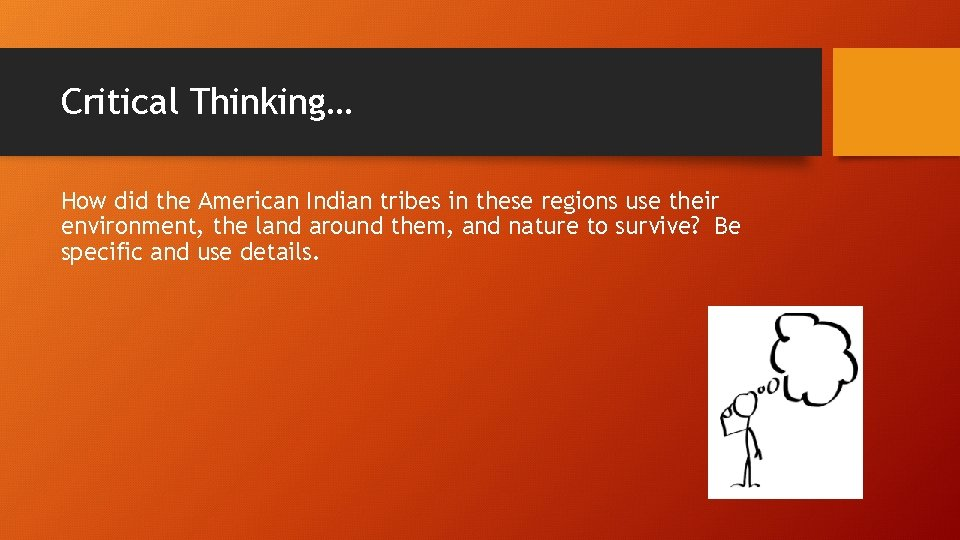 Critical Thinking… How did the American Indian tribes in these regions use their environment,