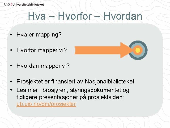 Hva – Hvorfor – Hvordan • Hva er mapping? • Hvorfor mapper vi? •