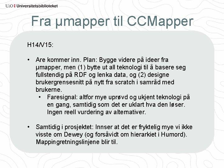 Fra µmapper til CCMapper H 14/V 15: • Are kommer inn. Plan: Bygge videre