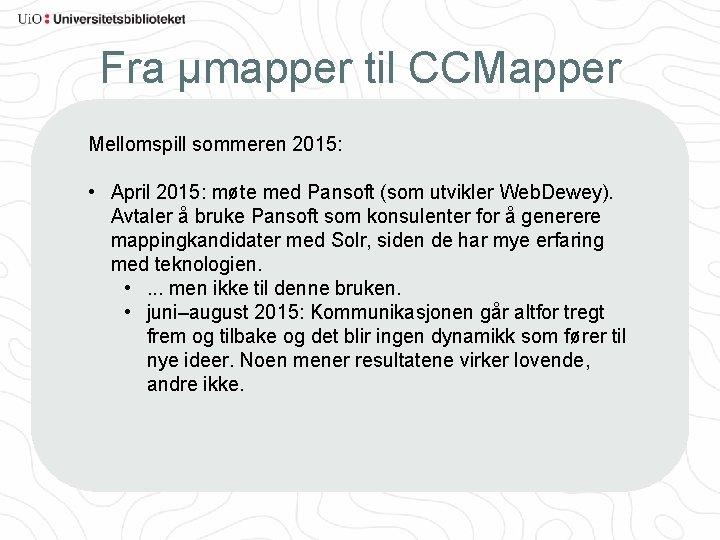 Fra µmapper til CCMapper Mellomspill sommeren 2015: • April 2015: møte med Pansoft (som