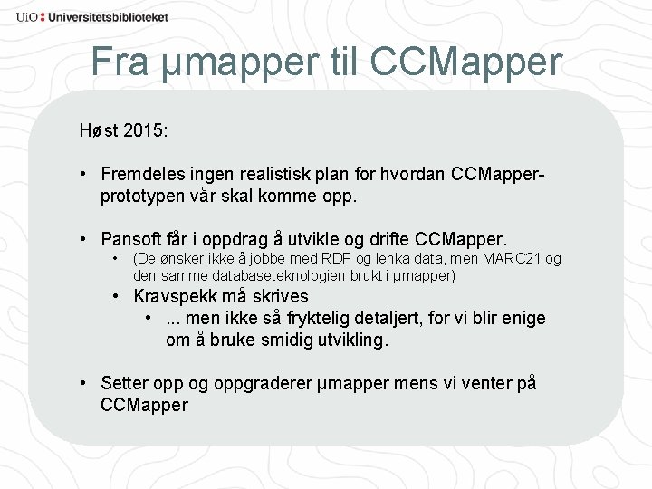 Fra µmapper til CCMapper Høst 2015: • Fremdeles ingen realistisk plan for hvordan CCMapperprototypen