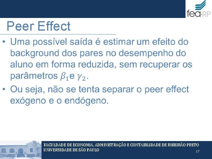 Peer Effect • FACULDADE DE ECONOMIA, ADMINISTRAÇÃO E CONTABILIDADE DE RIBEIRÃO PRETO UNIVERSIDADE DE