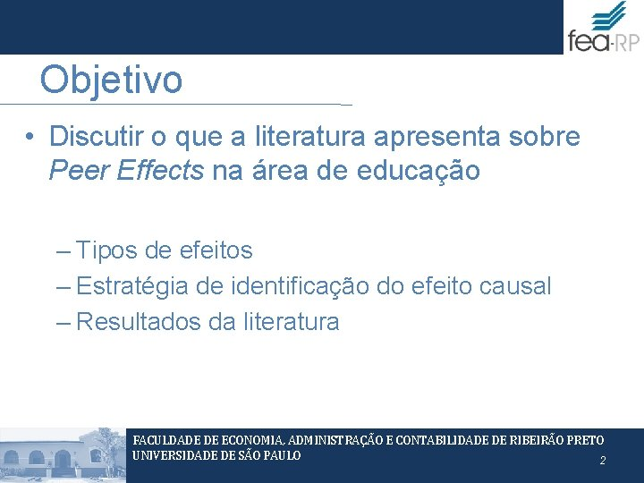 Objetivo • Discutir o que a literatura apresenta sobre Peer Effects na área de