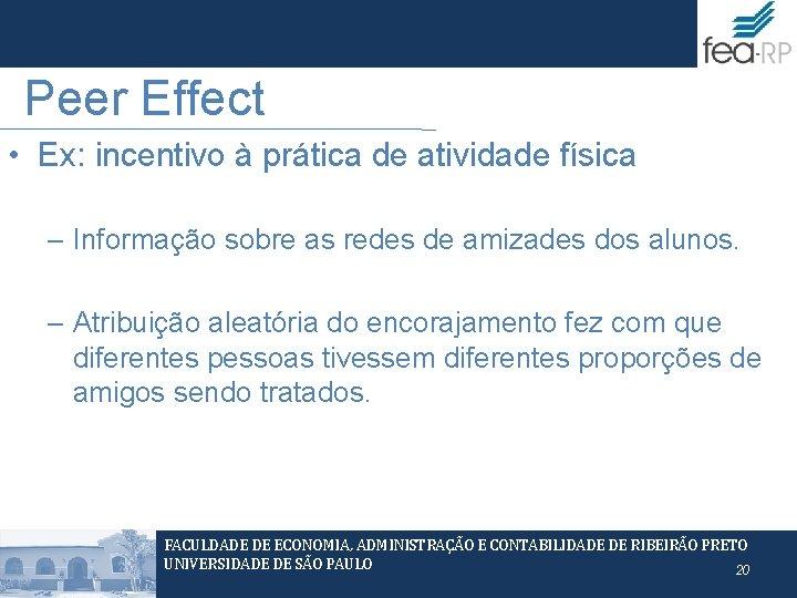 Peer Effect • Ex: incentivo à prática de atividade física – Informação sobre as