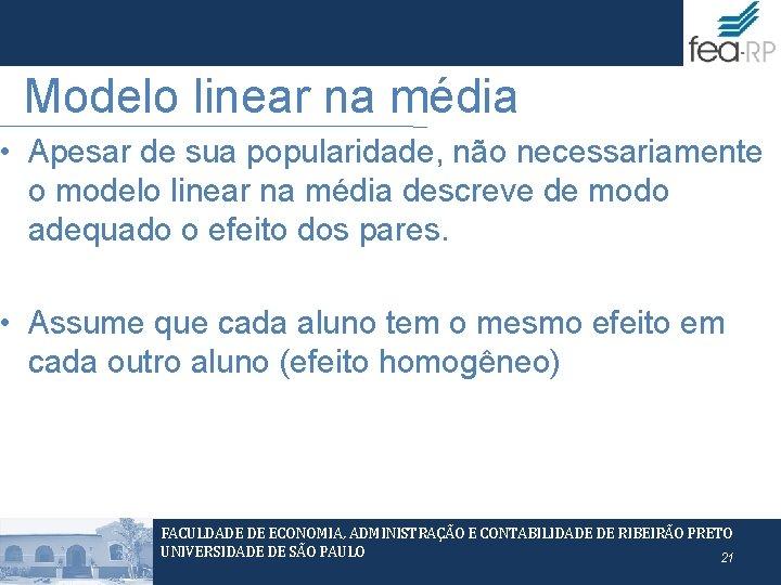 Modelo linear na média • Apesar de sua popularidade, não necessariamente o modelo linear