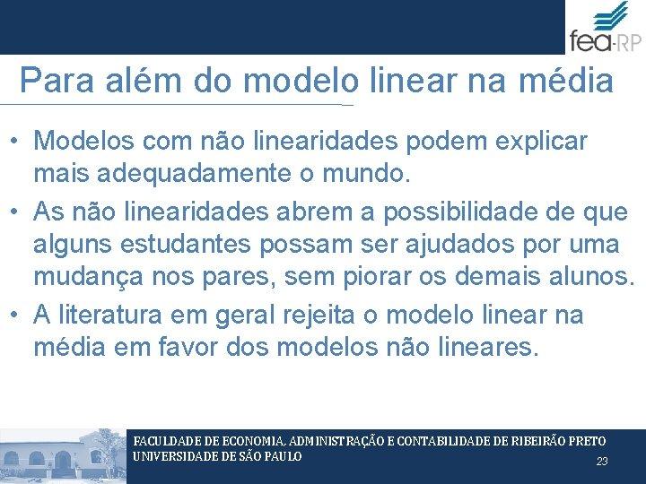 Para além do modelo linear na média • Modelos com não linearidades podem explicar