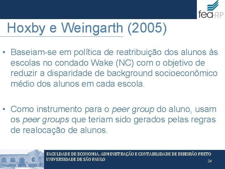 Hoxby e Weingarth (2005) • Baseiam-se em política de reatribuição dos alunos às escolas