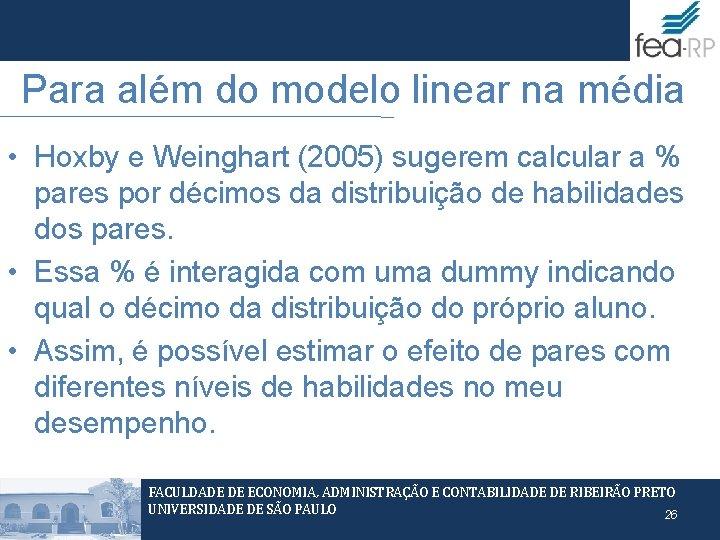 Para além do modelo linear na média • Hoxby e Weinghart (2005) sugerem calcular