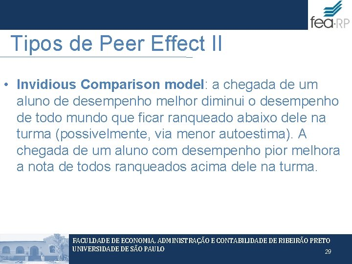 Tipos de Peer Effect II • Invidious Comparison model: a chegada de um aluno