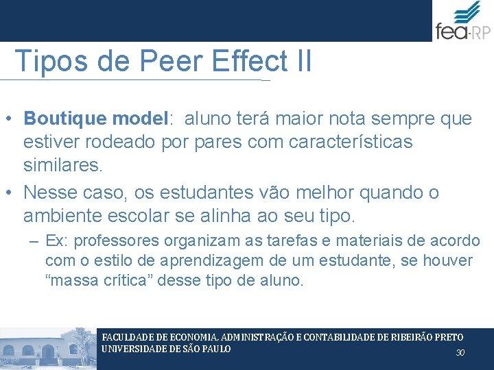 Tipos de Peer Effect II • Boutique model: aluno terá maior nota sempre que