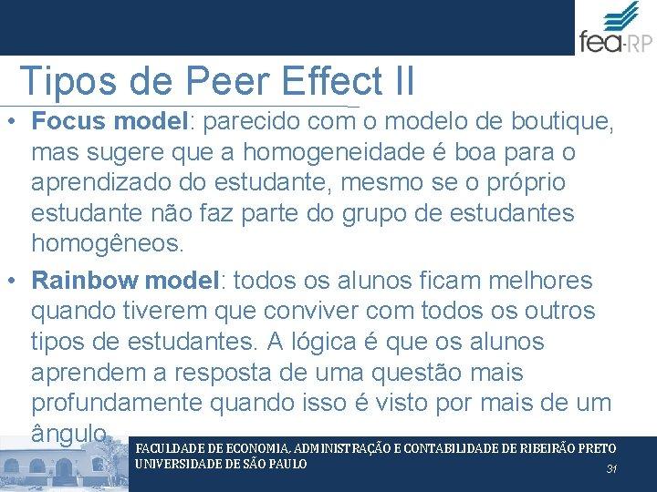 Tipos de Peer Effect II • Focus model: parecido com o modelo de boutique,