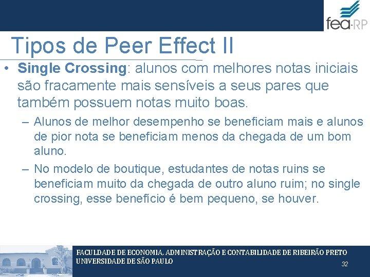Tipos de Peer Effect II • Single Crossing: alunos com melhores notas iniciais são