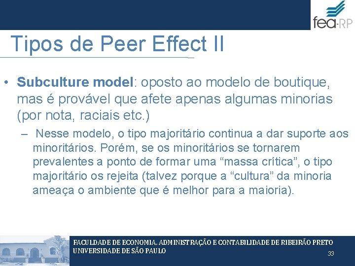 Tipos de Peer Effect II • Subculture model: oposto ao modelo de boutique, mas