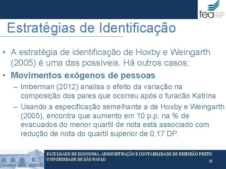 Estratégias de Identificação • A estratégia de identificação de Hoxby e Weingarth (2005) é