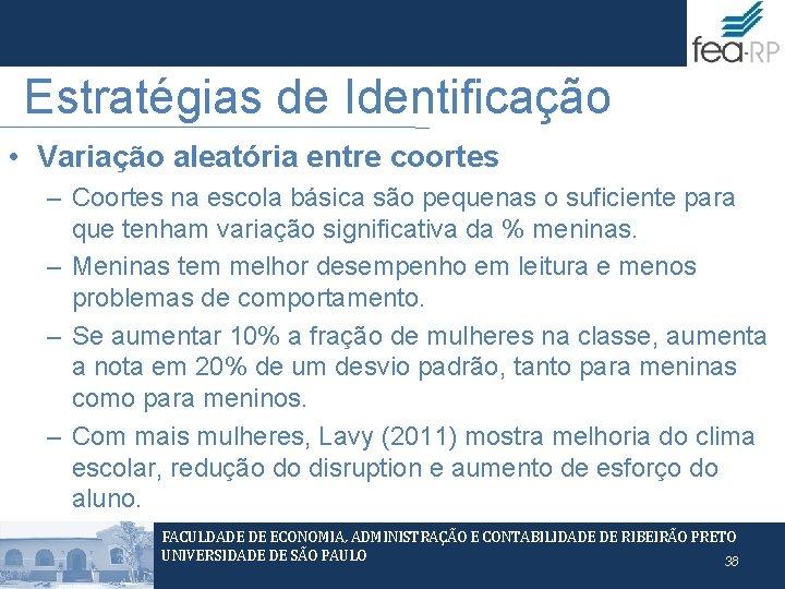 Estratégias de Identificação • Variação aleatória entre coortes – Coortes na escola básica são
