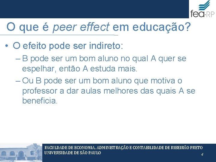 O que é peer effect em educação? • O efeito pode ser indireto: –