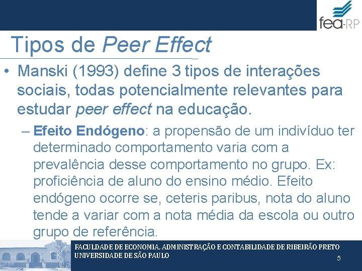 Tipos de Peer Effect • Manski (1993) define 3 tipos de interações sociais, todas