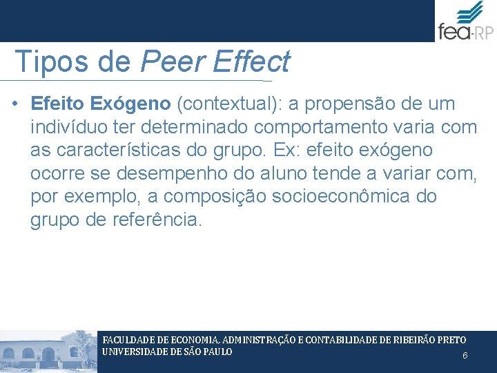 Tipos de Peer Effect • Efeito Exógeno (contextual): a propensão de um indivíduo ter