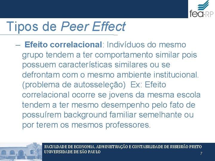 Tipos de Peer Effect – Efeito correlacional: Indivíduos do mesmo grupo tendem a ter