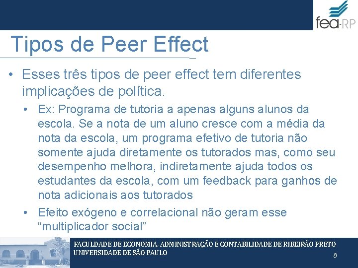 Tipos de Peer Effect • Esses três tipos de peer effect tem diferentes implicações
