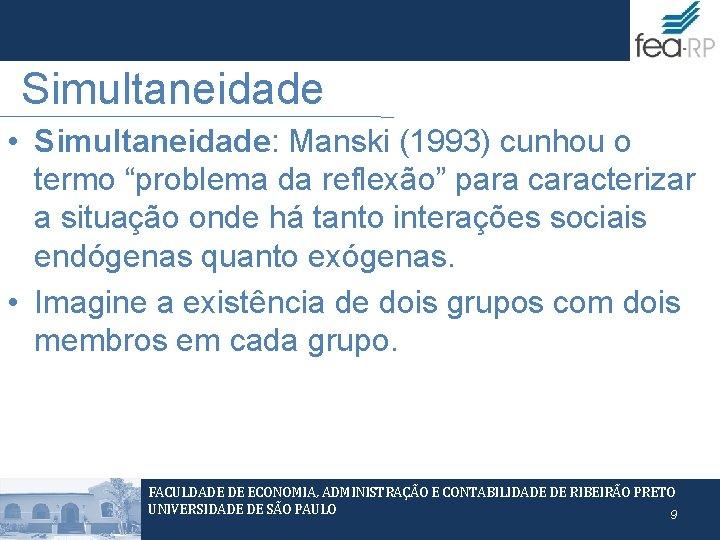 """Simultaneidade • Simultaneidade: Manski (1993) cunhou o termo """"problema da reflexão"""" para caracterizar a"""