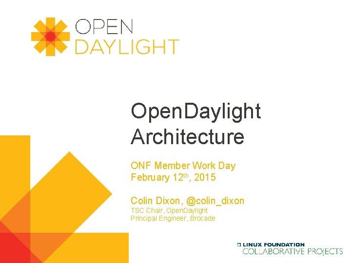 Open. Daylight Architecture ONF Member Work Day February 12 th, 2015 Colin Dixon, @colin_dixon